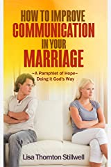 How to Improve Communication in your Marriage: ~A Pamphlet of Hope~ Doing it God's Way Kindle Edition