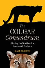 The Cougar Conundrum: Sharing the World with a Successful Predator Kindle Edition