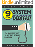Debt-Free: 9 Step System to Get Out of Debt Fast and Have Financial Freedom: The Quickest Way to Get Out of Debt Forever