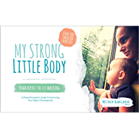 My Strong Little Body: A Physiotherapist's 10 Step Guide To Nurturing Your Baby's Development