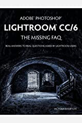 Adobe Photoshop Lightroom CC/6 - The Missing FAQ - Real Answers to Real Questions Asked by Lightroom Users Paperback
