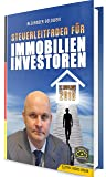 Steuerleitfaden für Immobilieninvestoren: Der ultimative Steuerratgeber für Privatinvestitionen in Wohnimmobilien