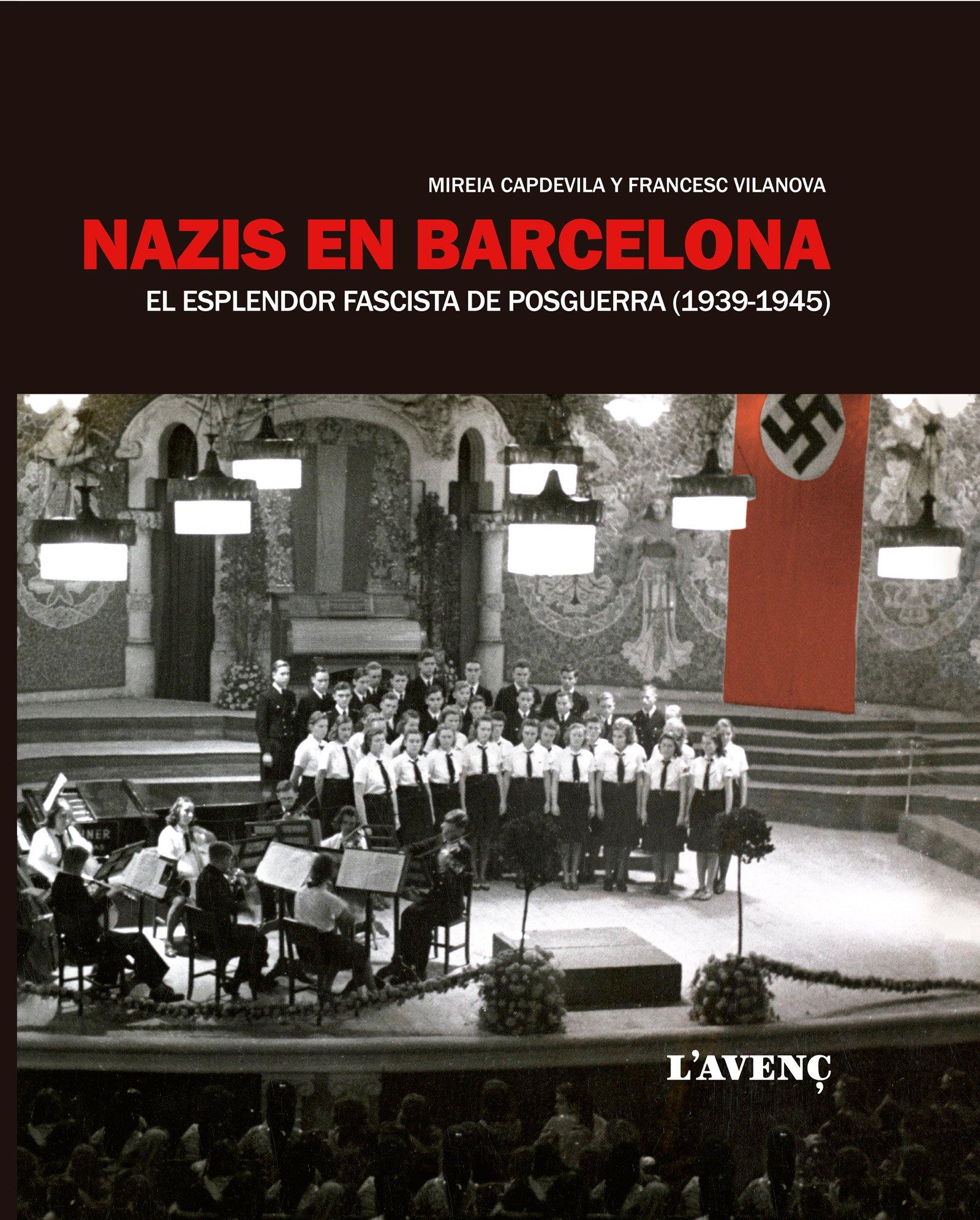 Nazis en Barcelona: El esplendor fascista de posguerra 1939-1945: Amazon.es: Capdevila, Mireia, Vilanova, Francesc: Libros
