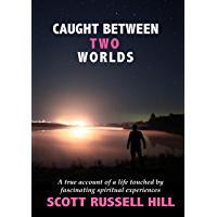 Caught Between Two Worlds: A true account of a life touched by facinating spiritual experiences