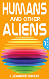 Humans and other Aliens: Book 1