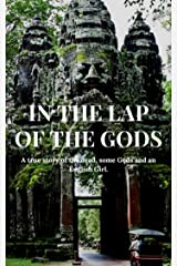 In the Lap of the Gods: The true story of a girl meeting those Unseen... Kindle Edition