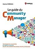 Le guide du Community Manager: Techniques avancées et boîte à outils pour une communication digitale réussie
