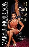 If I Can't Have You (If I Can't Have You Series Book 1)