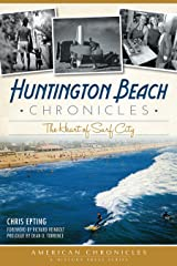 Huntington Beach Chronicles:: The Heart of Surf City (American Chronicles) Paperback