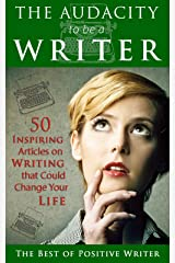 The Audacity to be a Writer: 50 Inspiring Articles on Writing that Could Change Your Life Kindle Edition