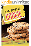 The Simple Cookie Recipe Cookbook: Super-Simple Cookie Recipes for Quick and Easy Sweet Treats - Channel Your Inner Baker and Perfect the Art of Cookie Making!
