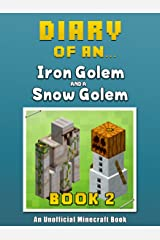 Diary of an Iron Golem and a Snow Golem: Book 2 [An Unofficial Minecraft Book] (Crafty Tales 53) Kindle Edition