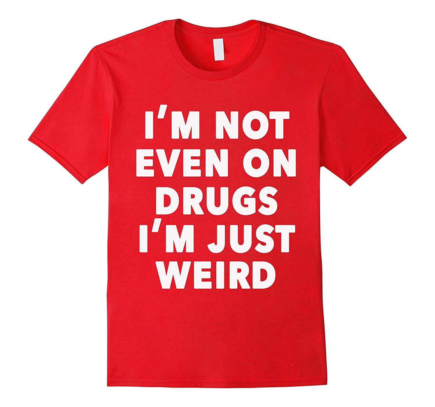 1fdbc5c2 Not even on drugs I'm just weird – Funny T-Shirt-BN – Banazatee
