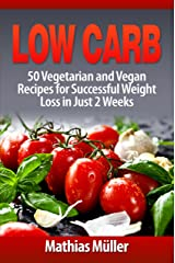 Low Carb Recipes: 50 Vegetarian and Vegan Recipes for Successful Weight Loss in Just 2 Weeks Kindle Edition
