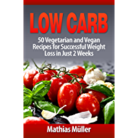 Low Carb Recipes: 50 Vegetarian and Vegan Recipes for Successful Weight Loss in Just 2 Weeks (English Edition)