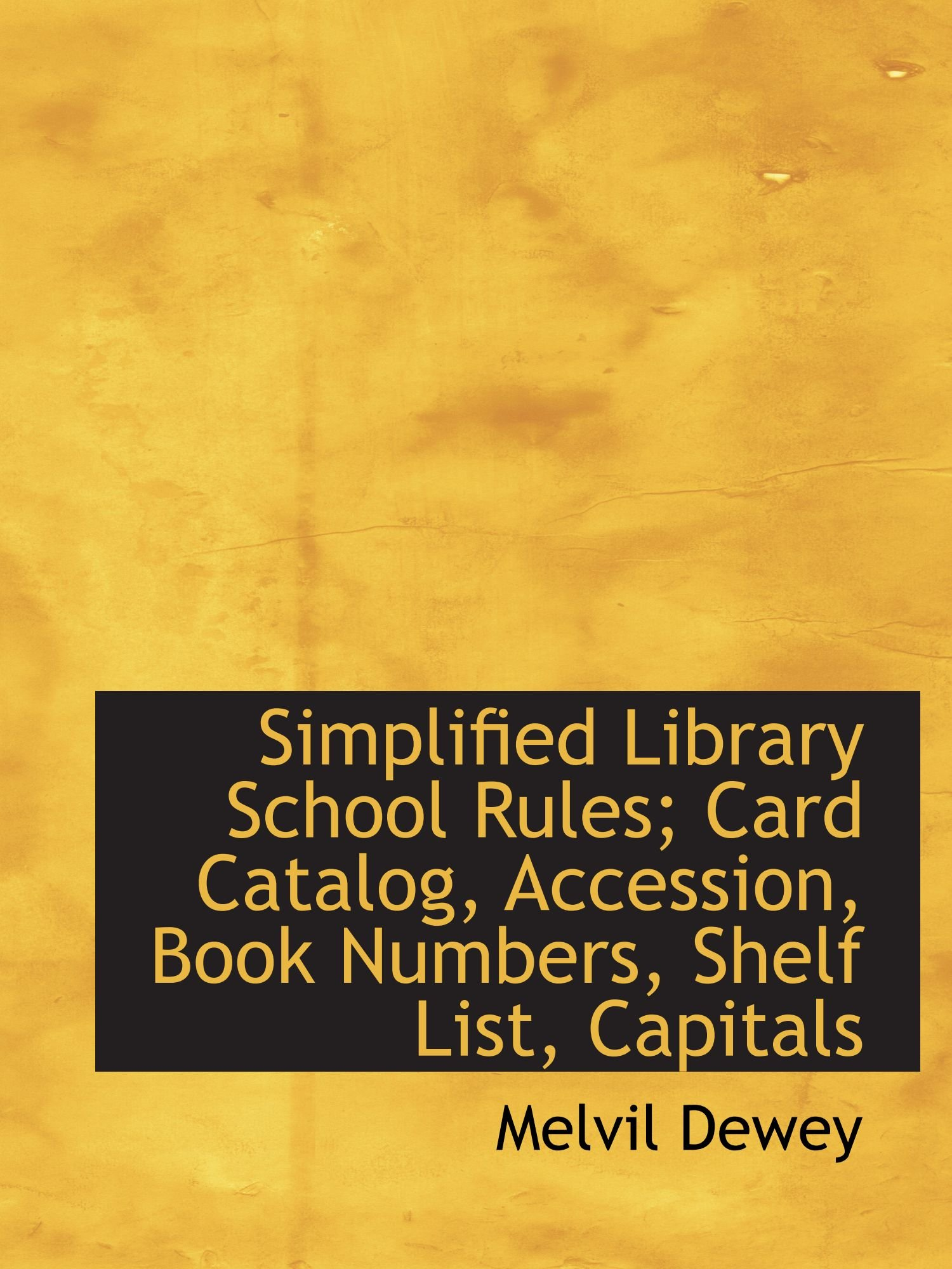 Simplified Library School Rules; Card Catalog, Accession, Book Numbers, Shelf List, Capitals pdf epub