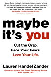 Maybe It's You: Cut the Crap. Face Your Fears. Love Your Life. (English Edition)