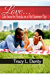 Love....Like Snow In Florida On A Hot Summer Day Kindle Edition