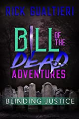 Blinding Justice (Bill of the Dead Adventures Book 4) Kindle Edition
