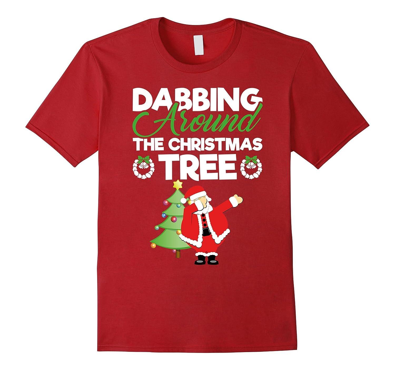 48d088d98 Dabbing Around The Christmas Tree – Funny Holiday T-Shirt-Art ...