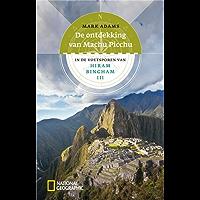 De ontdekking van Machu Picchu: in de voetsporen van Hiram Bingham III