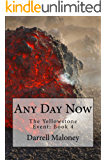 Any Day Now: The Yellowstone Event: Book 4
