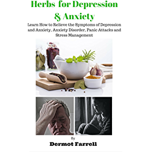 Herbs for Depression and Anxiety: LEARN HOW TO RELIEVE THE SYMPTOMS OF DEPRESSION AND ANXIETY, ANXIETY DISORDER, PANIC…