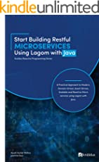 Start Building RESTful Microservices using Lagom with Java: A Practical Approach to Modern, Domain-Driven, Event-Driven, Scalable and Reactive Microservices ... Programming Series) (English Edition)