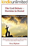 The God Debate - Dawkins in Denial: A guided tour of an atheist wilderness