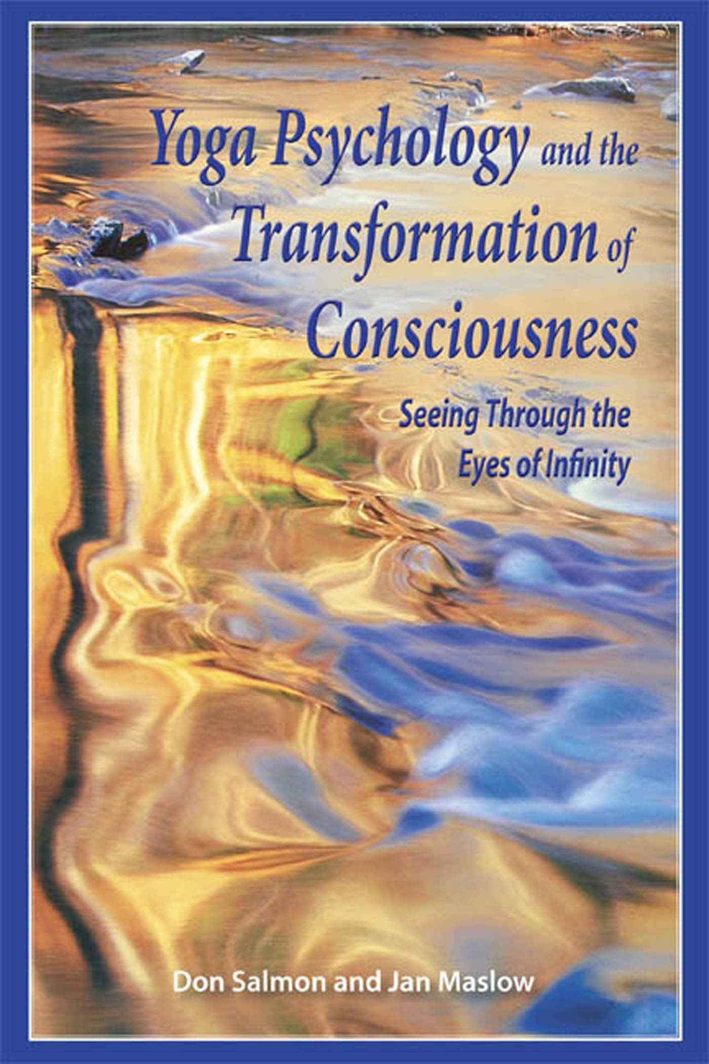 Yoga Psychology And The Transformation Of Consciousness: Seeing Through The  Eyes Of Infinity: Don Salmon, Jan Maslow: 9781557788351: Amazon: Books