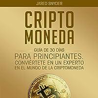 Criptomoneda [Cryptocurrency]: Guía De 30 Días Para Principiantes Conviertete en Un Experto en El Mundo De La…