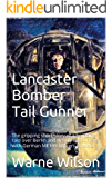 Lancaster Bomber Tail Gunner: The gripping short story of a bombing raid over Berlin and deadly encounters with German ME109 fighters in WW2