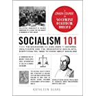 Socialism 101: From the Bolsheviks and Karl Marx to Universal Healthcare and the Democratic Socialists, Everything You Need t