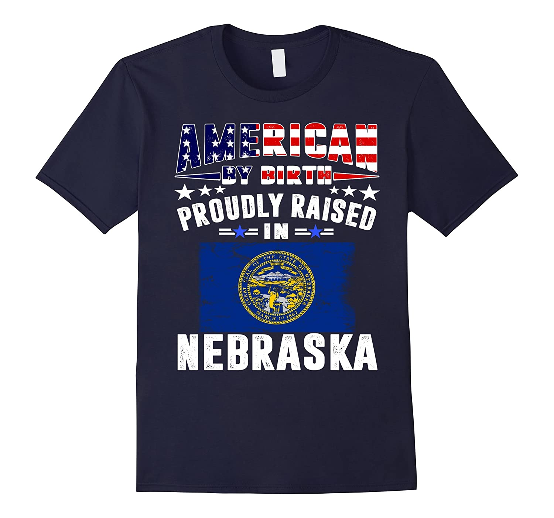 American by Birth Proudly Raised in Nebraska T-Shirt
