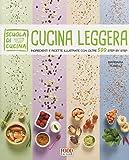 Cucina leggera. Scuola di cucina. Ingredienti e ricette illustrate con oltre 500 step by step