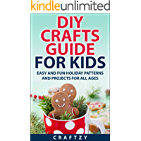 DIY Crafts Guide for Kids: Easy and Fun Holiday Patterns and Projects For All Ages