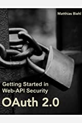 OAuth 2.0: Getting Started in API Security (API-University Series Book 1) Kindle Edition
