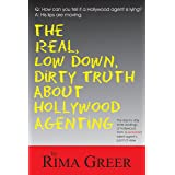 Real, Low Down, Dirty Truth about Hollywood Agenting: The Day-To-Day Inner Workings of Hollywood from a Seasoned Talent Agent