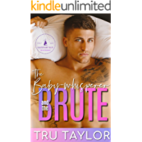 The Baby-whisperer and the Brute: A Small Town Single Dad Romance (Eastport Bay Billionaires Book 4)