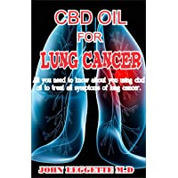 CBD OIL FOR LUNG CANCER: All you need to know about using cbd oil to treat all symptoms...
