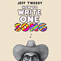 How to Write One Song: Loving the Things We Create and How They Love Us Back