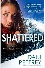 Shattered (Alaskan Courage Book #2) Kindle Edition