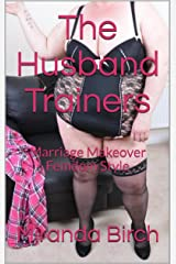 The Husband Trainers: Marriage Makeover Femdom Style Kindle Edition