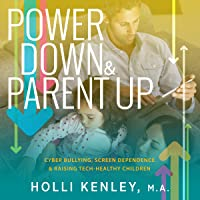 Power Down & Parent Up!: Cyber Bullying, Screen Dependence & Raising Tech-Healthy Children