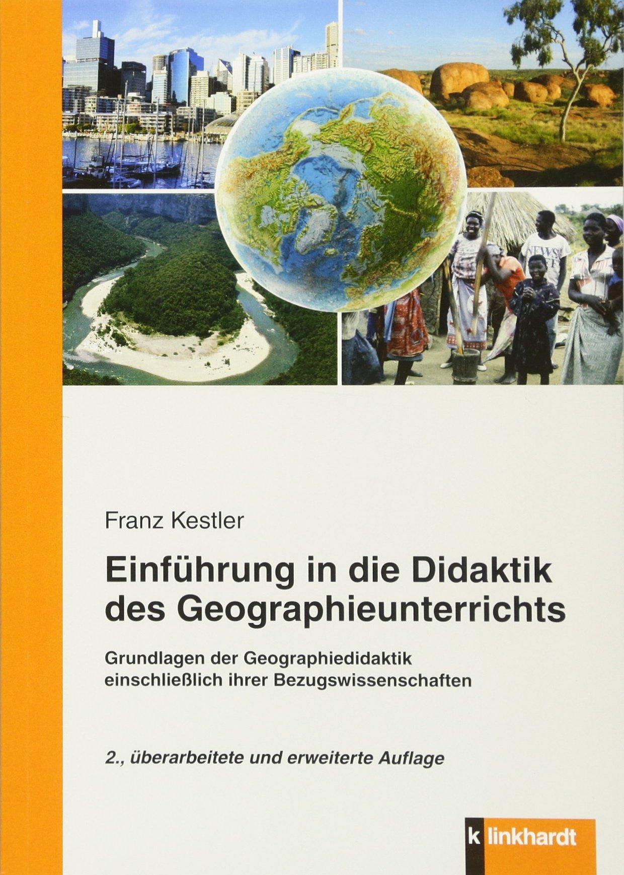 Einführung in die Didaktik des Geographieunterrichts: Grundlagen der Geographiedidaktik und ihrer Bezugswissenschaften