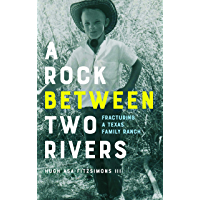 A Rock between Two Rivers: The Fracturing of a Texas Family Ranch