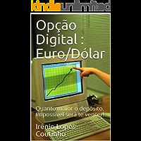 Opção Digital   :    Euro/Dólar            :                           Quanto maior o depósito. Impossível será te vencer!