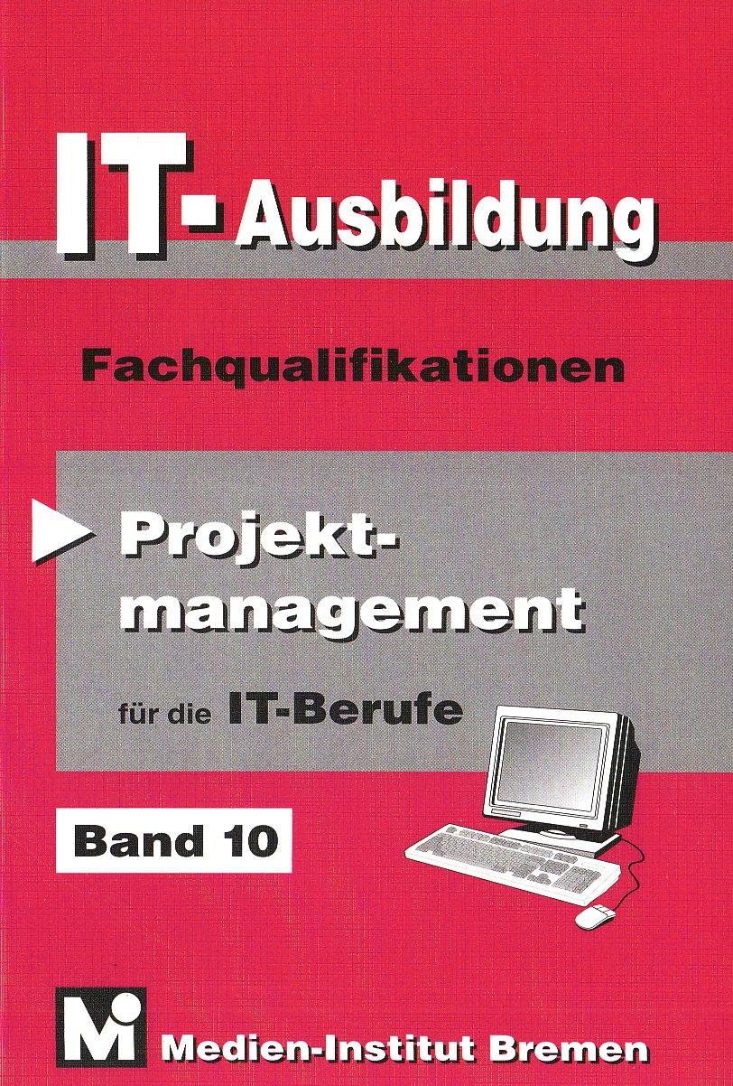 IT-Ausbildung. Lernfelder, Kern- und Fachqualifikationen: Projektmanagement - Fachqualifikationen