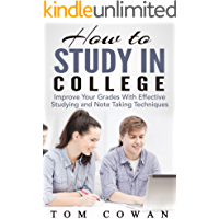How to Study in College: Improve Your Grades With Effective Studying and Note Taking Techniques (college tips, college life, college guide) (English Edition)