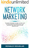 NETWORK MARKETING: The Secret Strategies you Need to Start your Network Marketing Business, Build your Leadership and Create Passive Income Online for Life